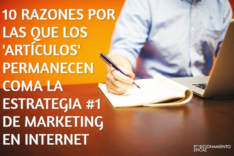 10 razones por las que los articulos permanecen coma la estrategia #1 de marketing en Internet