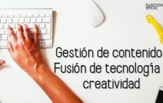 Gestion de contenidos - Fusion de tecnologia y creatividad