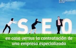 SEO en casa versus la contratación de una empresa especializada