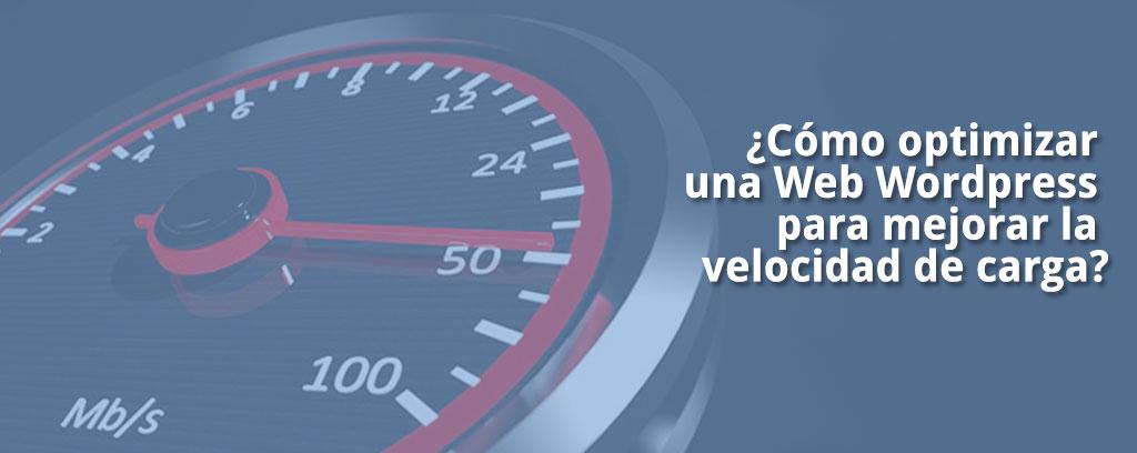 ¿Cómo optimizar una Web WordPress para mejorar la velocidad de carga?